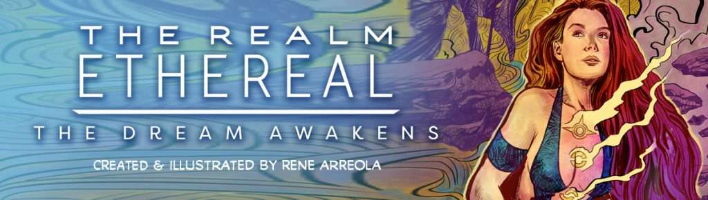 The Realm Ethereal: The Dream Awakens fantasy comic by Rene Arreola